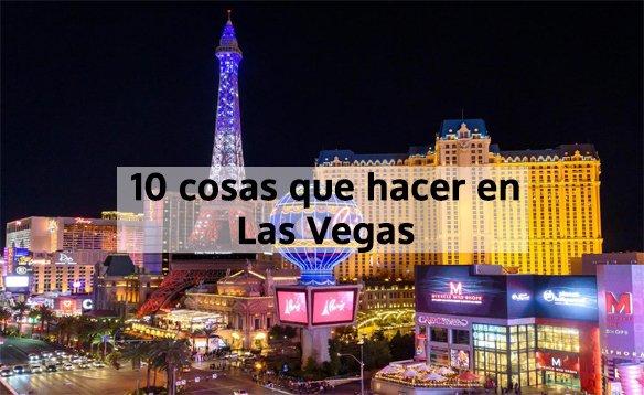 10 cosas que hacer en Las Vegas